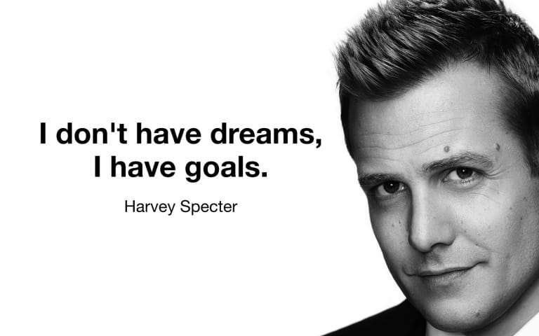 I don't have dreams I have goals